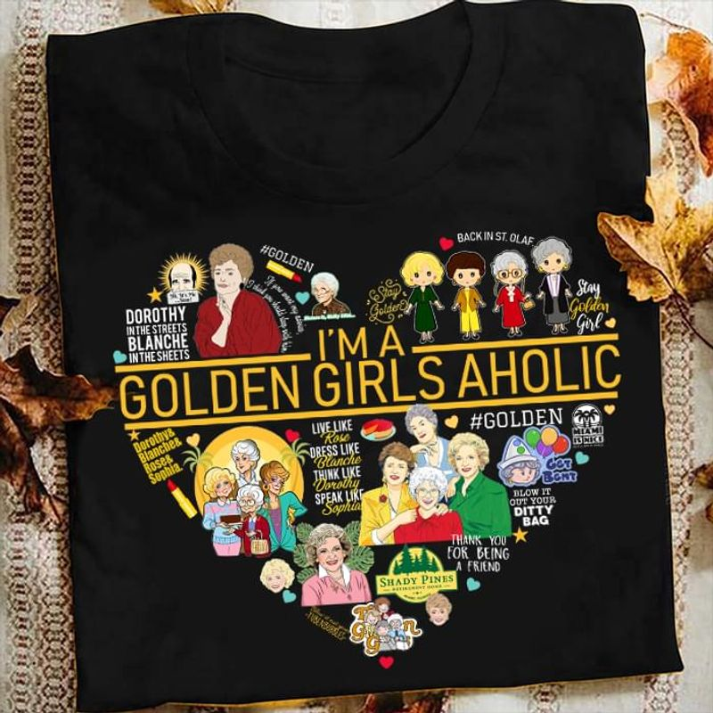 I'm A Golden Girls Aholic Perfect For Movies Fans Black T Shirt S-6xl Mens And Women Clothing