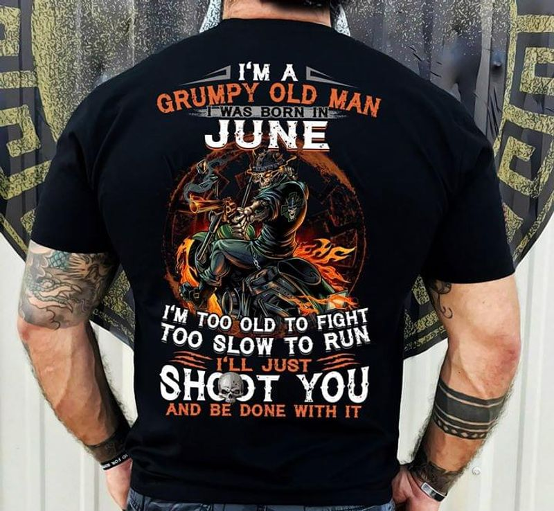 I'm A Grumpy Man I Was Born In June Birthday Gift Black T Shirt Men/ Woman S-6XL Cotton