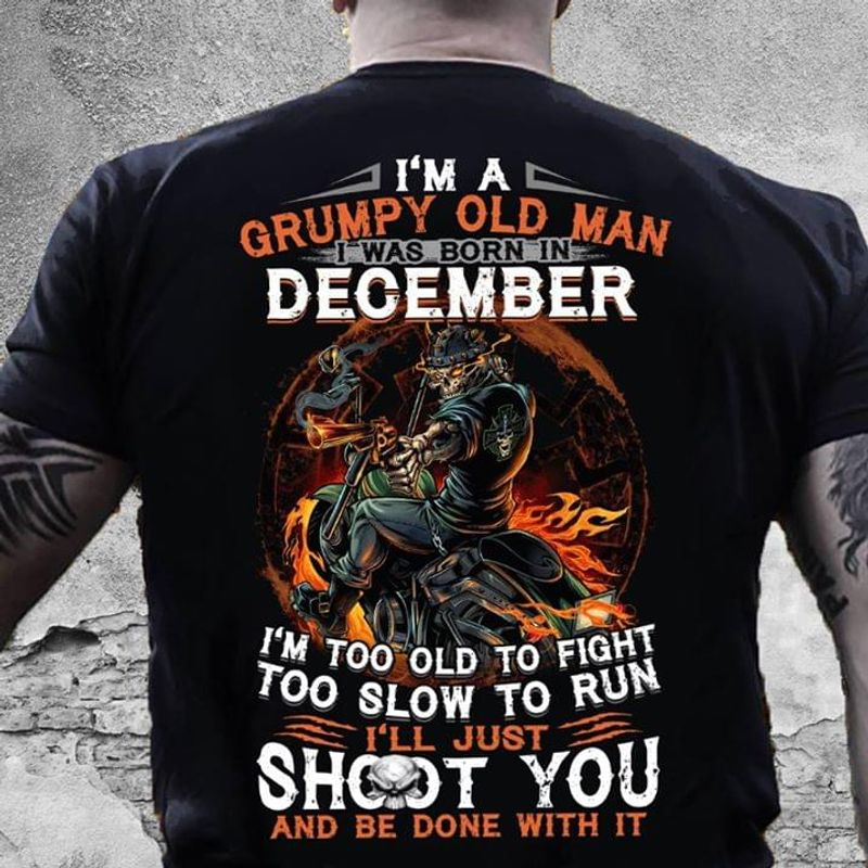 I'm A Grumpy Old Man I Was Born In December Black T Shirt Men/ Woman S-6XL Cotton