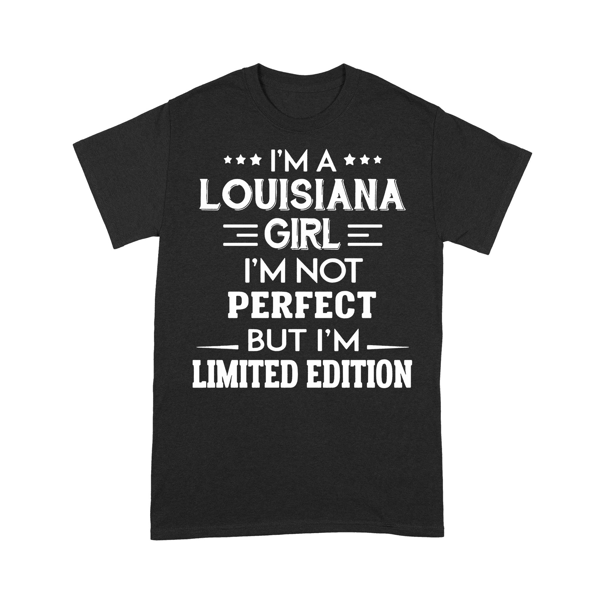 I'm A Louisiana Girl I'm Not Perfect But I'm Limited Edition T-shirt
