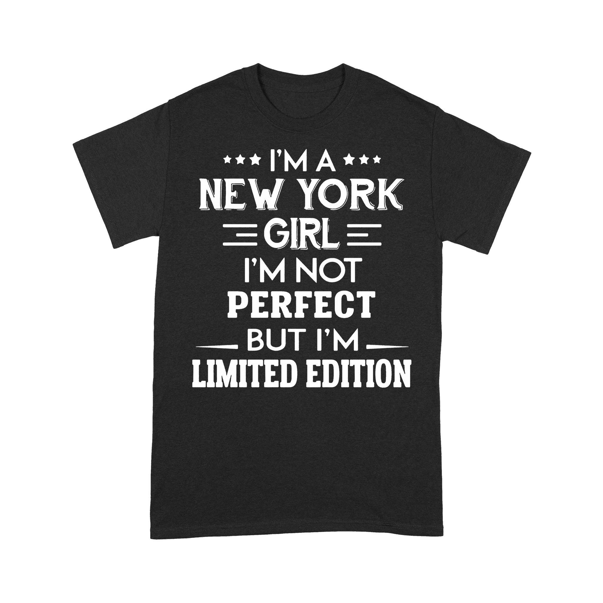 I'm A New York Girl I'm Not Perfect But I'm Limited Edition T-shirt