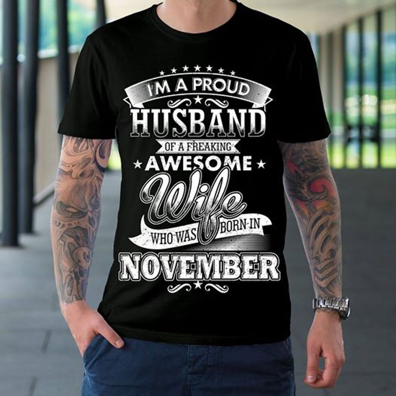 I'm A Proud Husband Of A Freaking Awesome Wife Who Was Born In November T-shirt Black A5