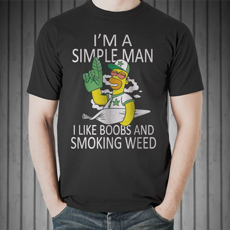 I M A Simple Man I Like Boobs And Smoking Weed  T-shirt Black B5