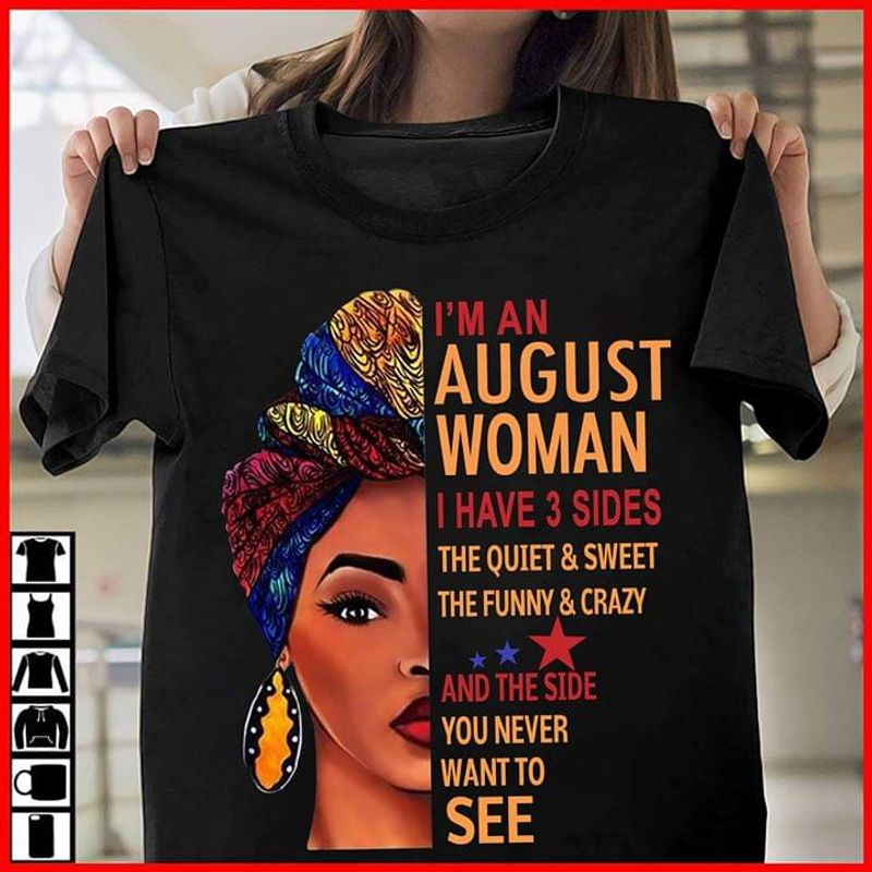 I'M An August Women I Have 3 Sides The Quiet & Sweet The Funny & Crazy Black T Shirt Men/ Woman S-6XL Cotton