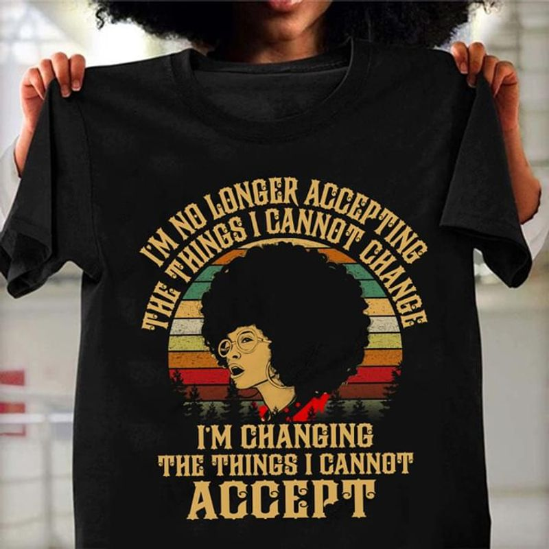 I'M No Longer Accepting The Things I Cannot Change I'M Changing The Things Black T Shirt Men And Women S-6XL Cotton