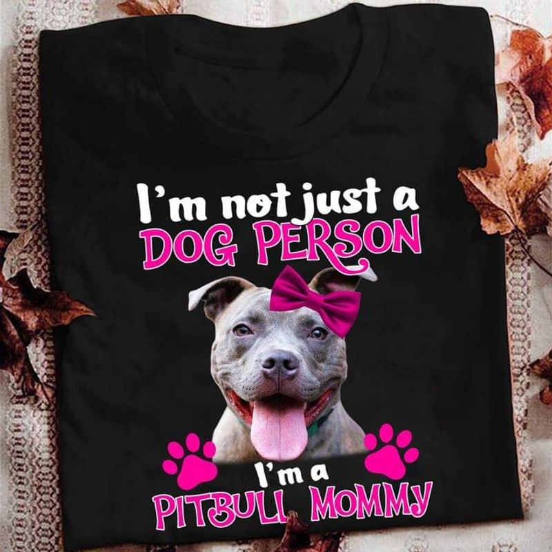 I'm Not Just A Dog Person I'm A Pitbull Mommy Cute Pitbull Dog Lover Gift Black T Shirt Men And Women S-6XL Cotton
