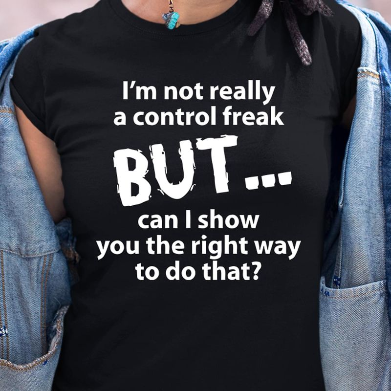I'm Not Reelly A Control Freak But Can I Show You The Right Way Black T Shirt Men/ Woman S-6XL Cotton