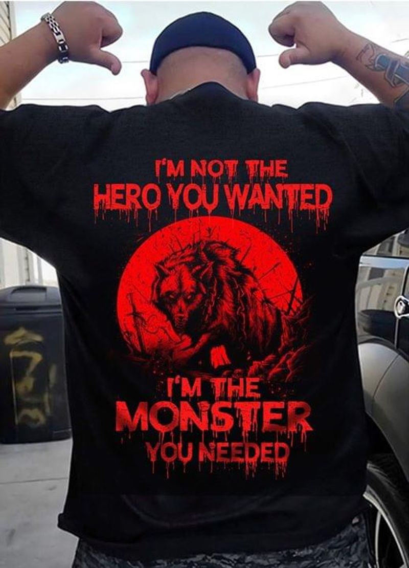 I'm Not The Hero You Wanted I'm The Monster You Needed Creepy Perfect For Casual Wear Black T Shirt S-6xl Mens And Women Clothing