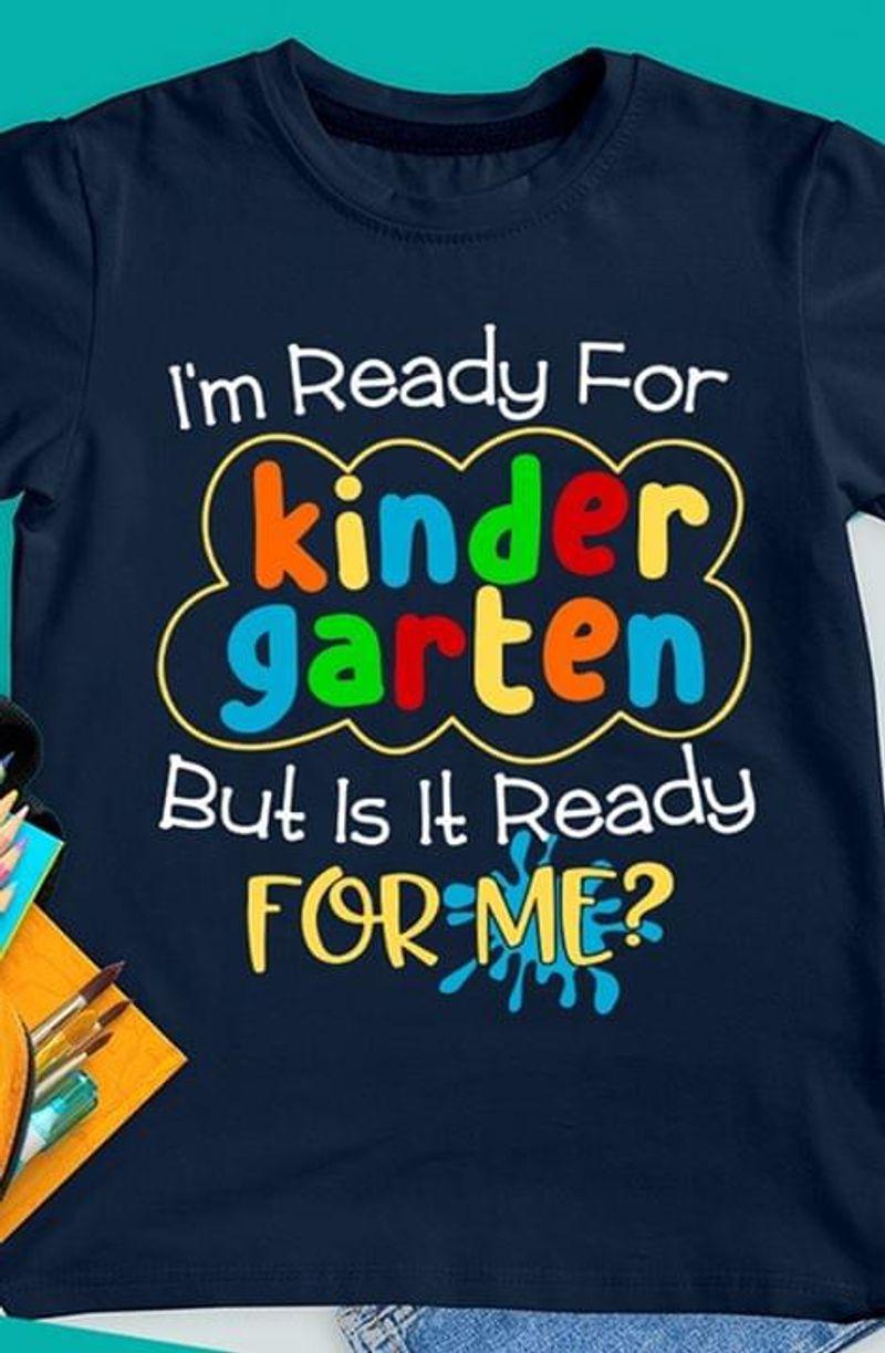 I'M Ready For Kinder Garten But Is It Ready For Me Awesome Gift For Son Wearing Summer Black T Shirt Men/ Woman S-6XL Cotton