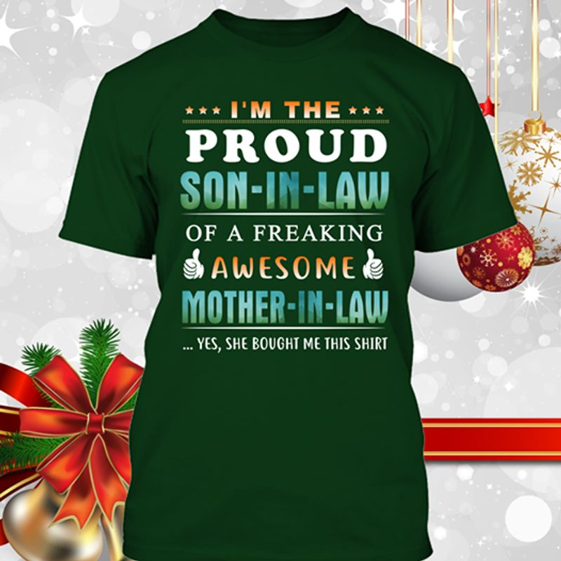 I'm The Proud Son In Law Of A Freaking Awesome Mother In Law T-shirt Green B4