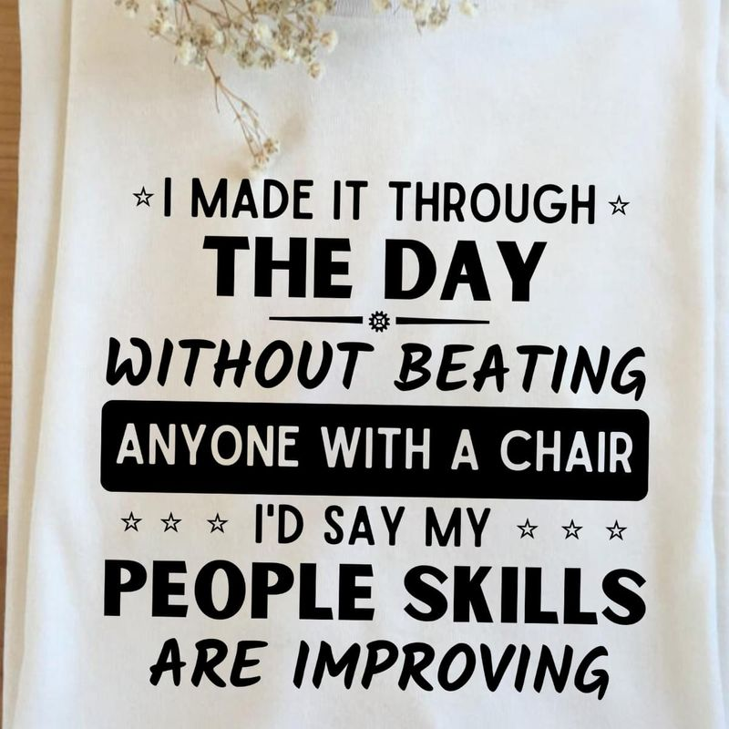 I Made It Through The Day Without Beating Anyone With A Chair T Shirt S-6XL Mens And Women Clothing