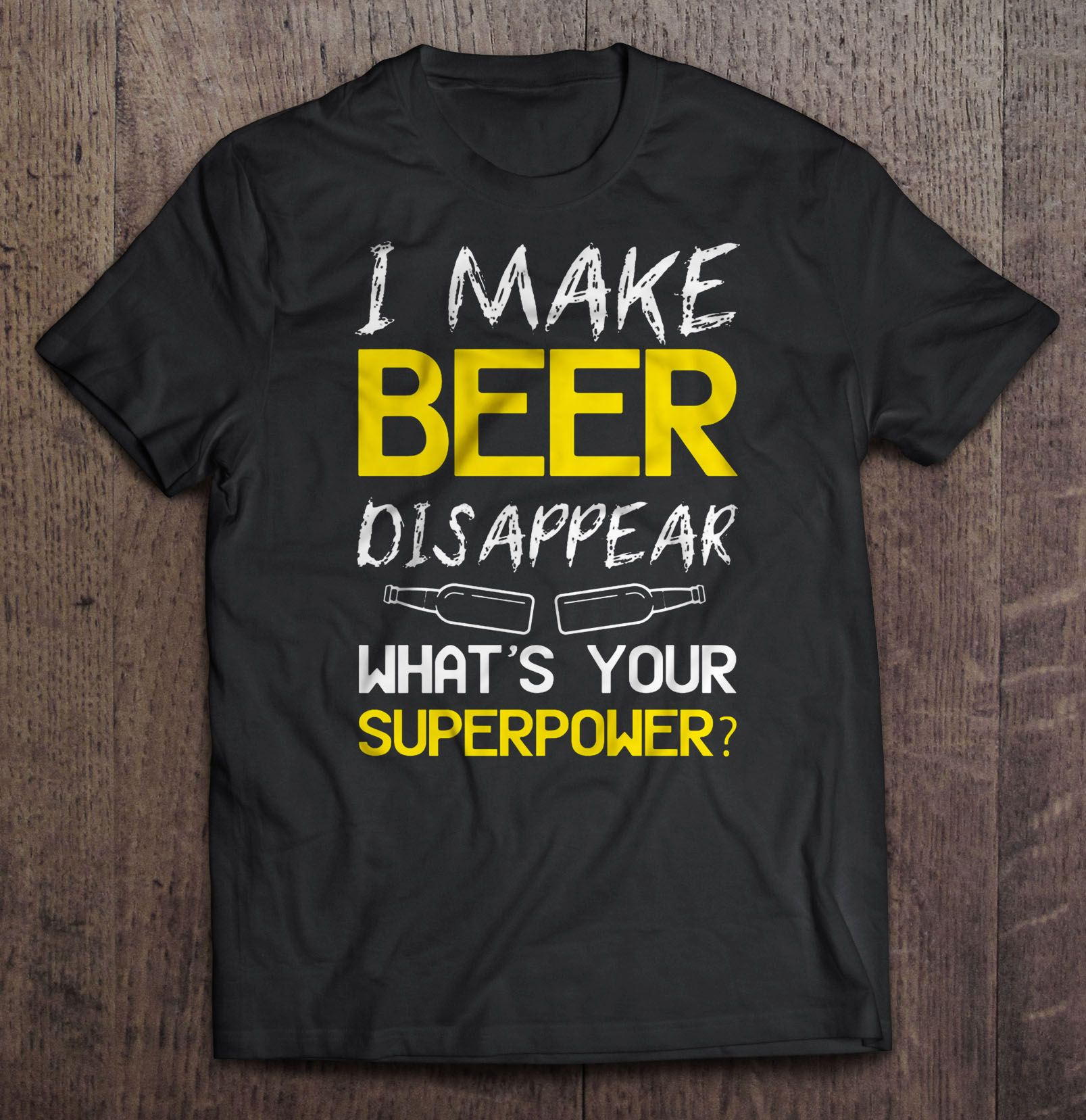 I Make Beer Disappear What���s Your Superpower Funny T-Shirt
