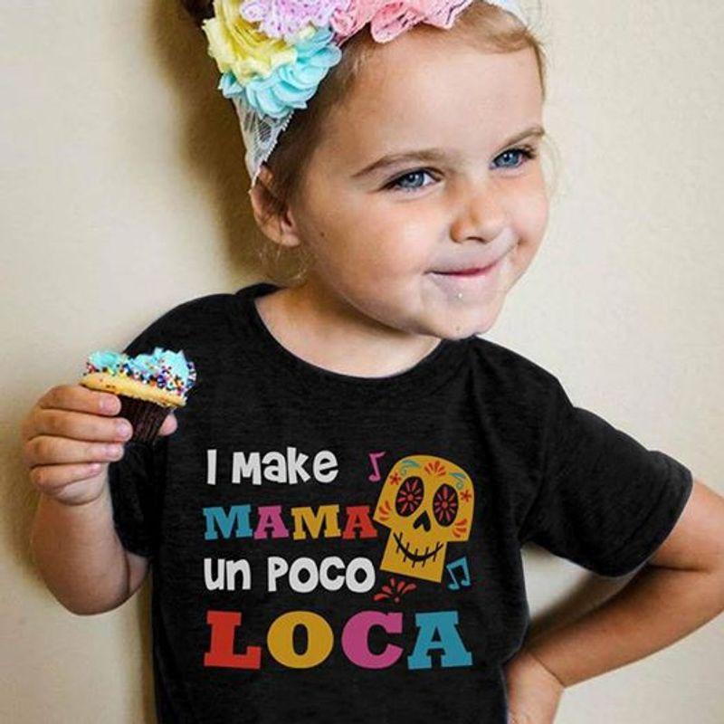 I Make Mama Un Poco Loca  T-shirt Black B1