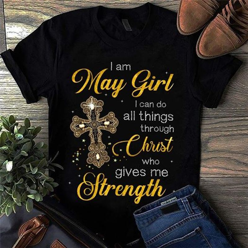 I May Girl I Can Do All Things Through Christ Gives Me Strength  T-shirt Black B1