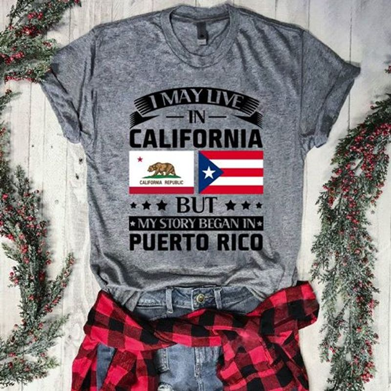 I May Live In California But My Story Began In Puerto Rico T Shirt Grey B1