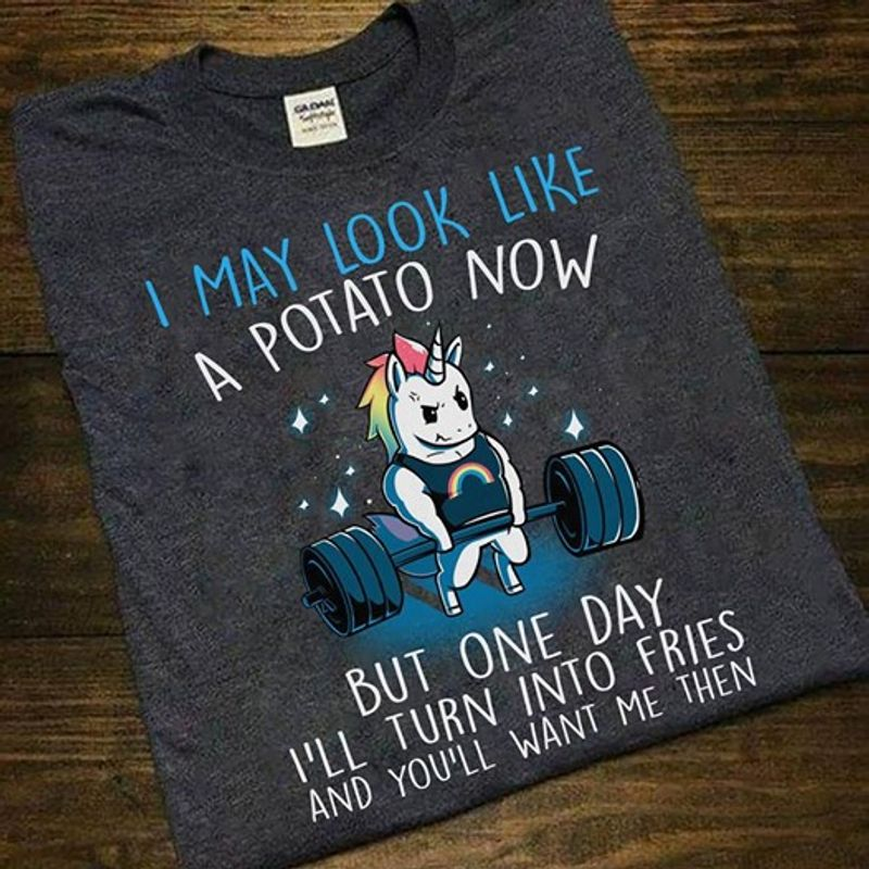 I May Look Like A Potato Now But One Day I Will Into Fries I Will Turn Fries And You Will Want Me Then   T-shirt Black B1