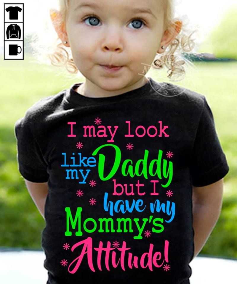 I May Look Like My Daddy  But I Have My Mommys Attitude T-shirt Black A4