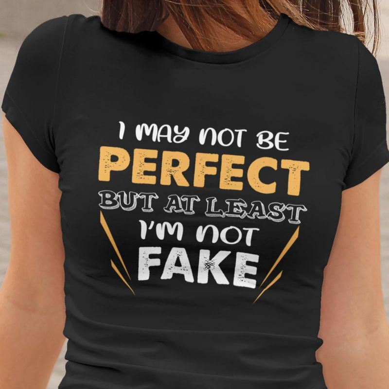 I May Not Be Perfect But At Least I'm Not Fake Black T Shirt Men/ Woman S-6XL Cotton