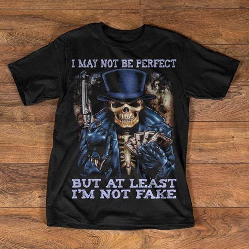I May Not Be Perfect But At Least Im Not Fake T-shirt Black A8