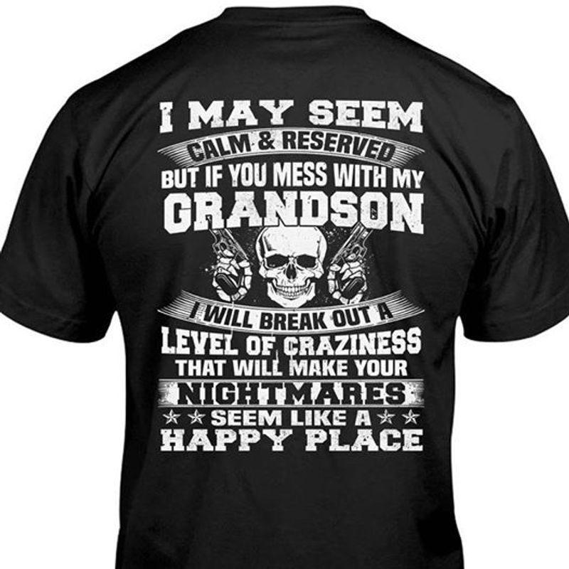 I May Seem Calm And Resrved But If You Mess With My Grandson  T-shirt Black A9