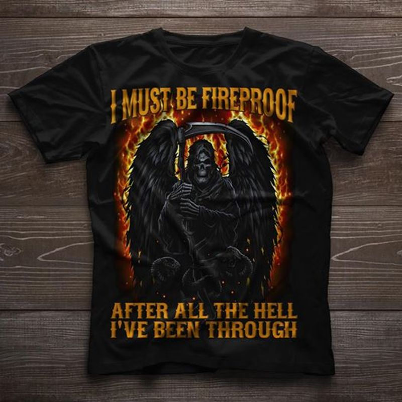 I Must Be Fireproof After All The Hell T Shirt Black A1