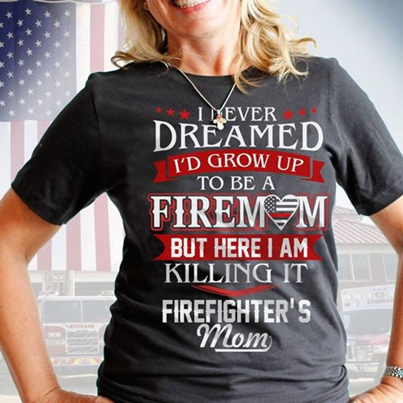 I Never Dreamed I'd Grow Up To Be A Fire Mom But Here Im T-shirt Black A5