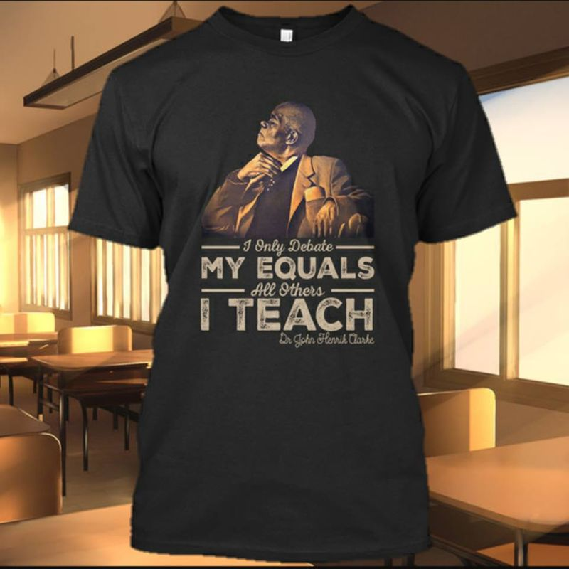 I Only Debate My Equals All Others I Teach Dr John Herring Clarke T-shirt Black A5
