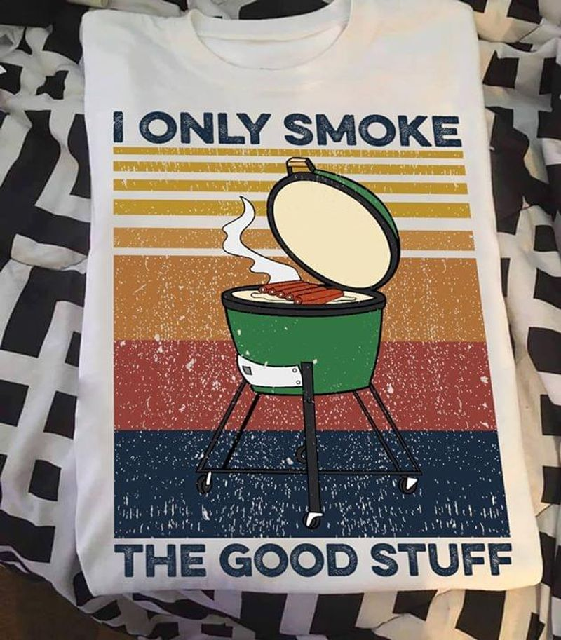 I Only Smoke The Good Stuff Vintage Tee Hot Pot Bbq Love Stuff White T Shirt Men And Women S-6XL Cotton
