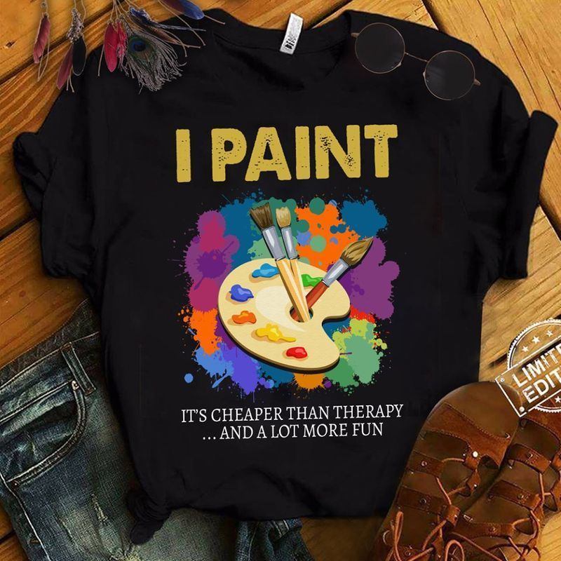 I Paint Its Cheaper Than Therapy And A Lot More Fun T-shirt Black A4