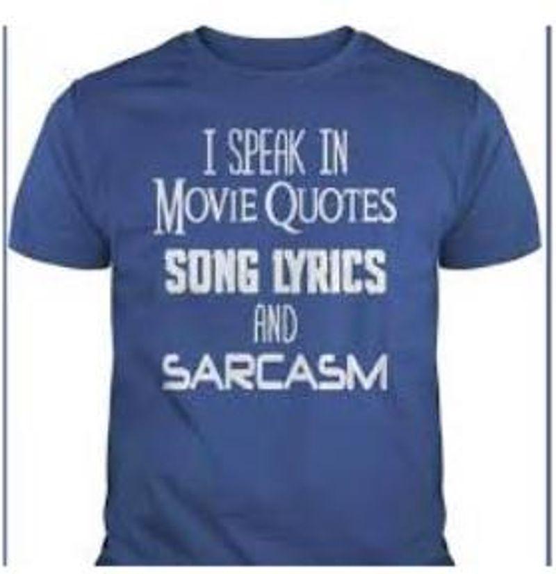 I Speak In Movie Quotes Song Lyrics And Sarcasm T Shirt Blue
