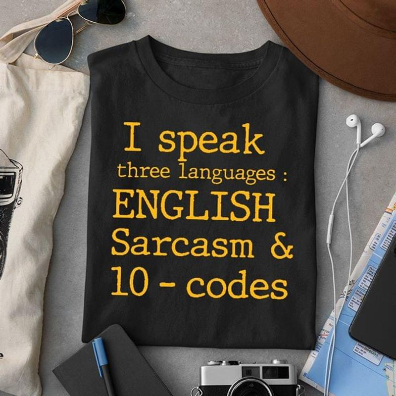 I Speak Three Languages English Sarcasm & 10-codes Black T Shirt Men And Women S-6XL Cotton