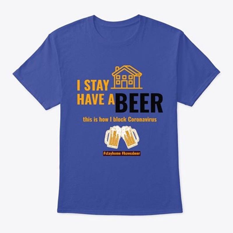 I Stay A Beer This Is How I Block Pandemic Stay Home Have A Beer T Shirt Blue A5