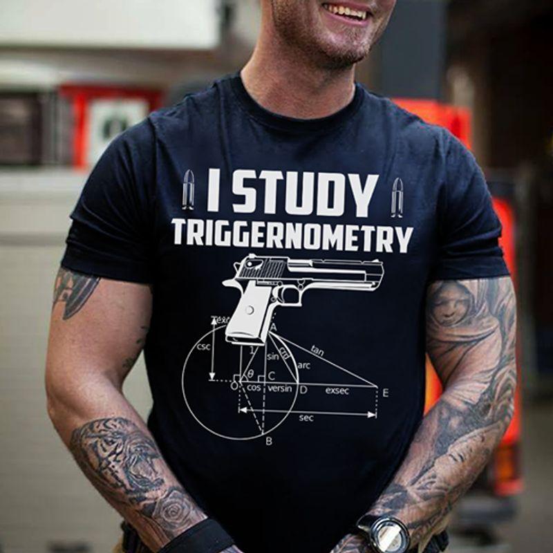 I Study Triggernometry Guns T-shirt Black A2