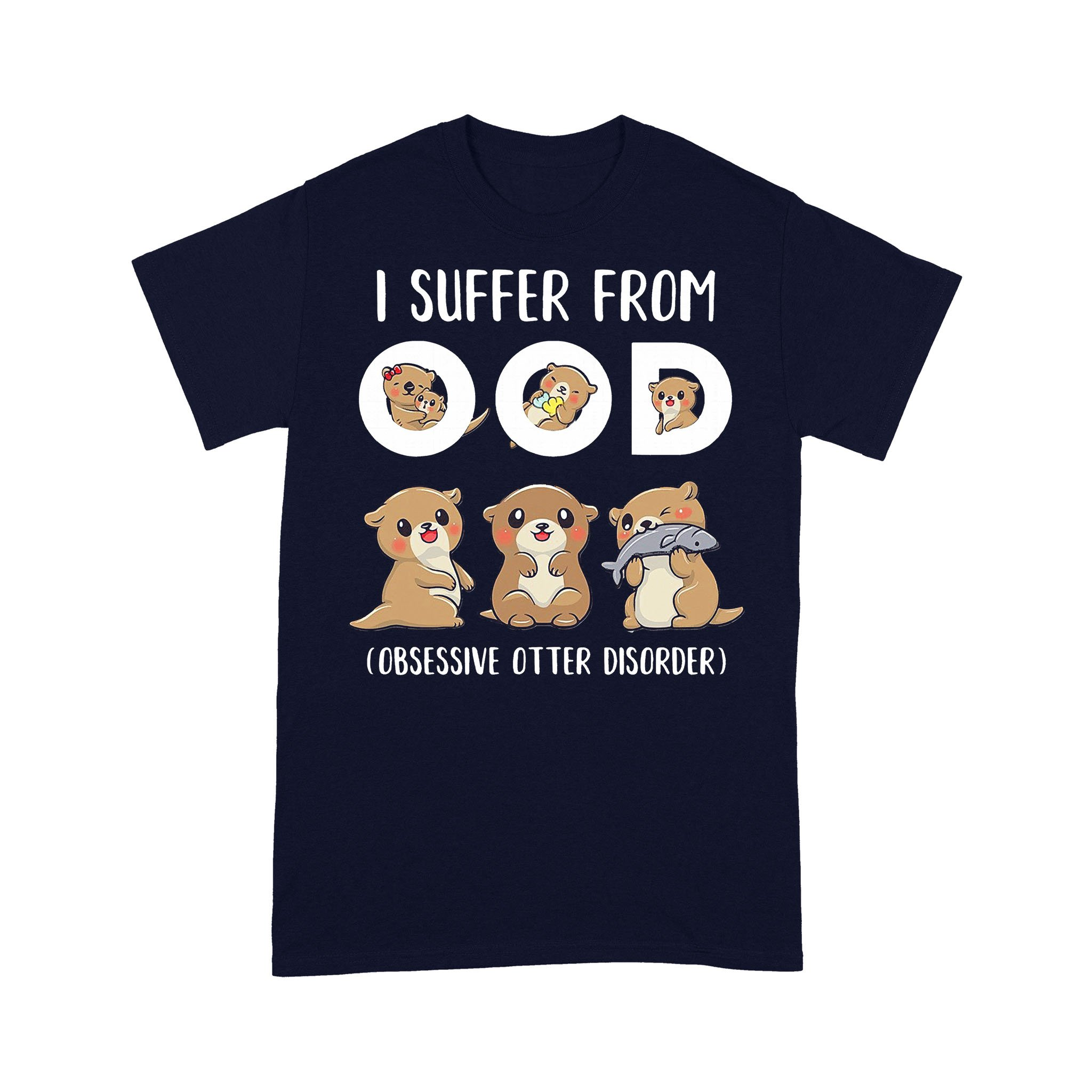 I Suffer From OOD Obsessive Otter Disorder T-shirt
