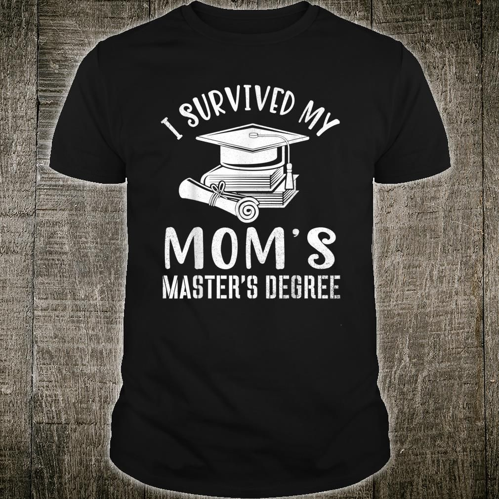 I Survived My Mom���s Master���s Degree T-Shirt