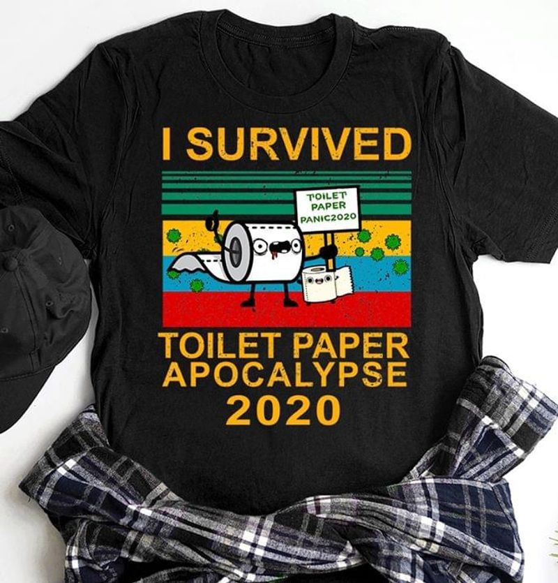 I Survived Toilet Paper Apocalypse 2020 Toilet Paper Panic 2020 Awesome 2020 Gift For Humorous People Black T Shirt S-6xl Mens And Women Clothing