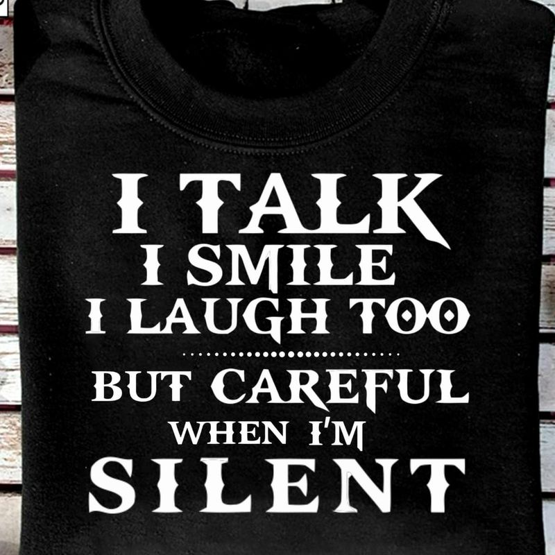 I Talk I Smile I Laugh Too But Careful When I'm Silent Black T Shirt Men/ Woman S-6XL Cotton