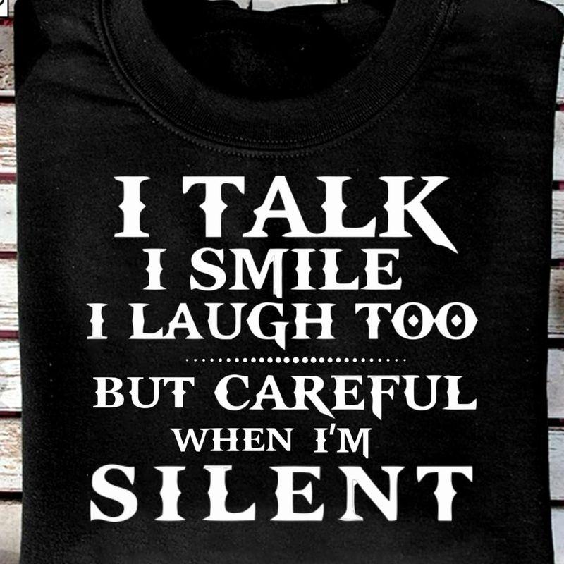 I Talk I Smile I Laugh Too But Careful When I'm Silent Black T Shirt Men/ Woman S-6XL Cotton