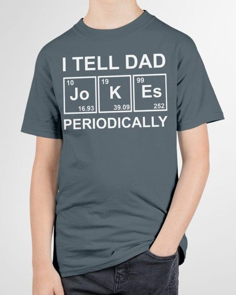 I Tell Dad Jokes Periodically Science Chemistry Teacher T-shirt Gift Sport Grey T Shirt Men And Women S-6XL Cotton