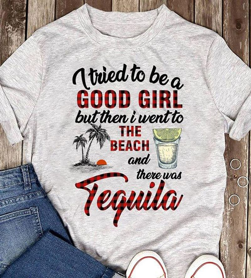 I Tried To Be A Good Girl But Then I Went To The Beach And There Was Gray T Shirt Men And Women S-6XL Cotton