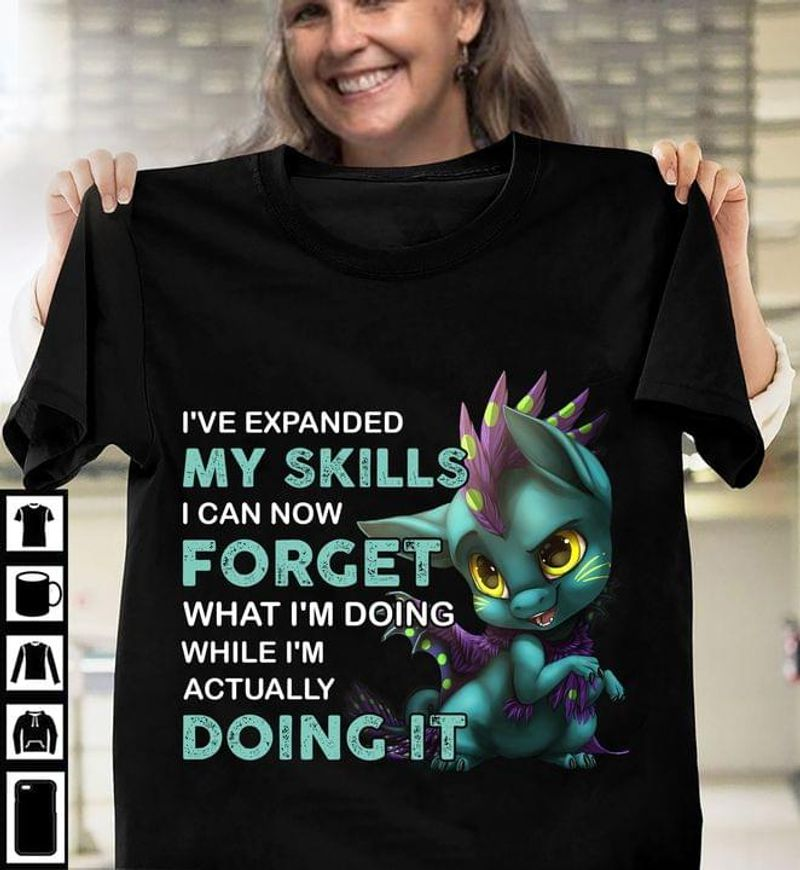 I've Expanded My Skills I Can Now Forget What I'm Doing While I'm Actually Doing It Black T Shirt Men And Women S-6XL Cotton