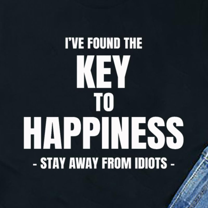 I'Ve Found The Key To Happiness Stay Away From Idiots Quote Black T Shirt Men/ Woman S-6XL Cotton