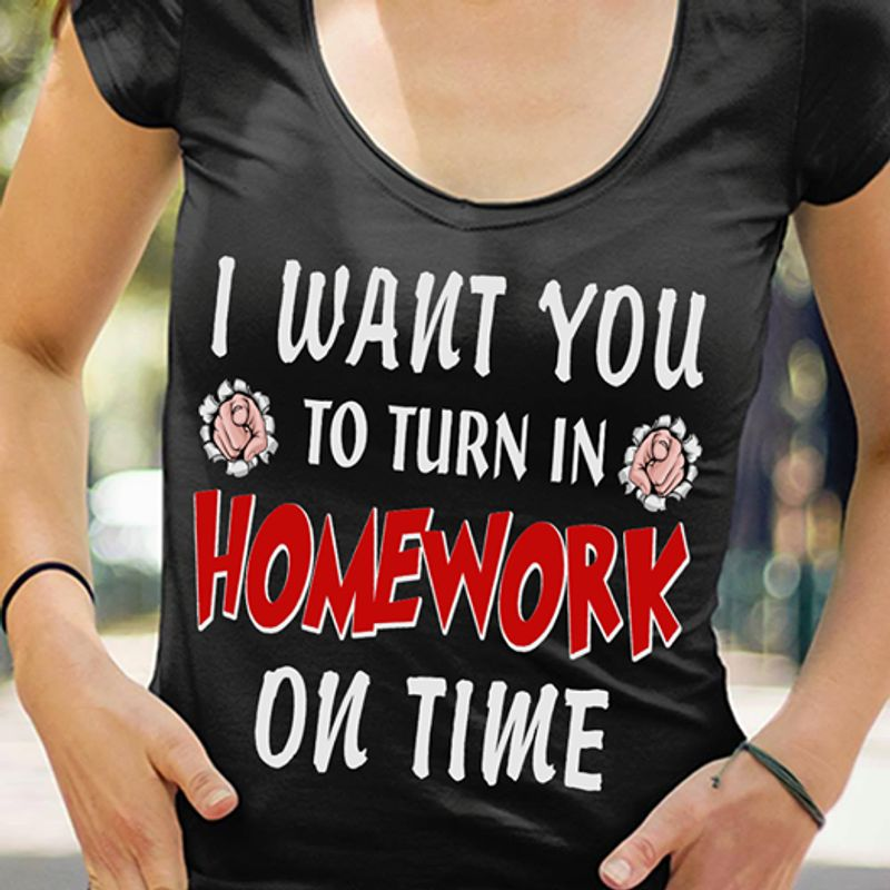 I Want You To Run In Homework On Time  T Shirt Black A5