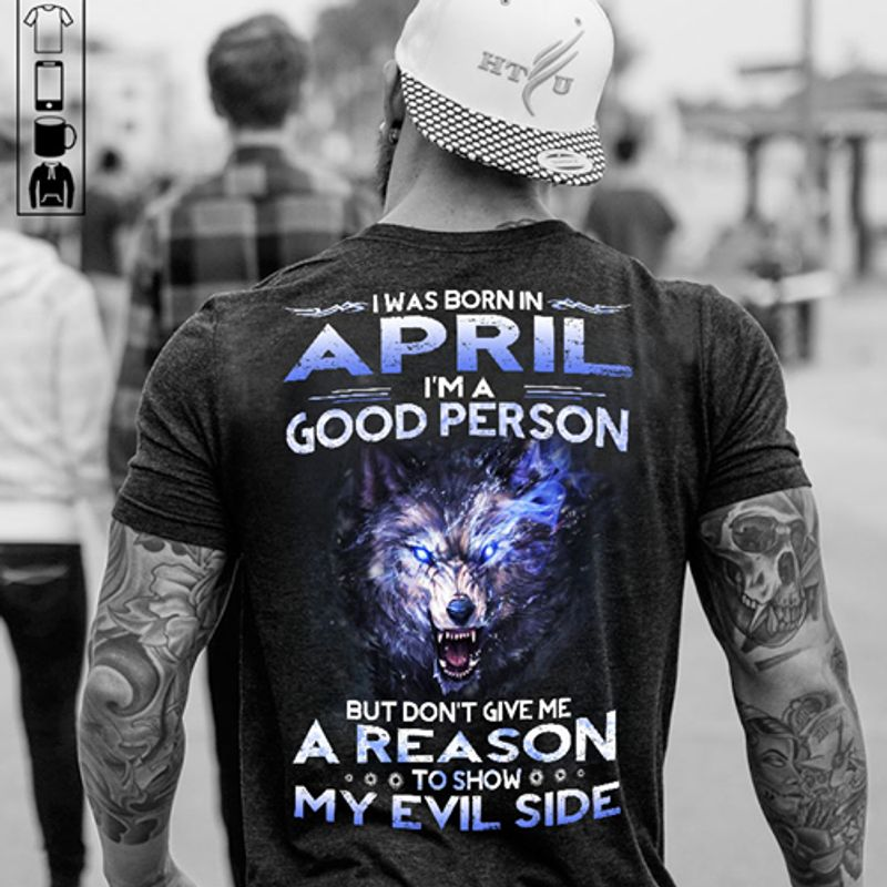 I Was Born April I Am A Good Person But Dont Give Me A Reason To Show My Evil Side    T-shirt Black B1