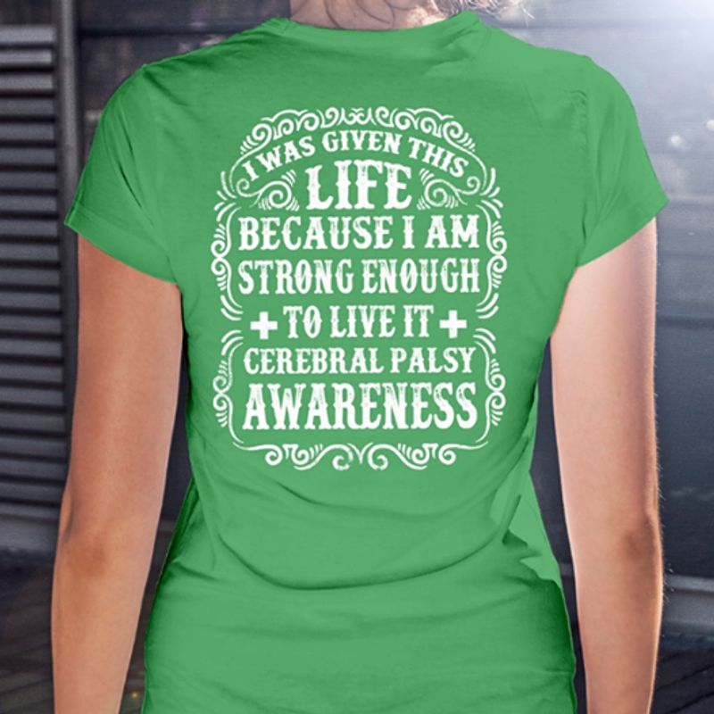 I Was Given This Life Becasue I Am Strong Enough To Live It Cerebral Paisy Awareness  T-shirt Green B5
