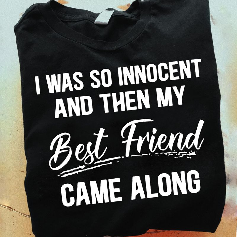 I Was So Innocent And Then My Best Friend Came Along Black T Shirt Men/ Woman S-6XL Cotton