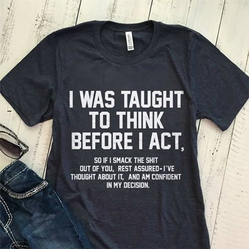 I Was Taught To Think Before I Act Tee T-shirt Black