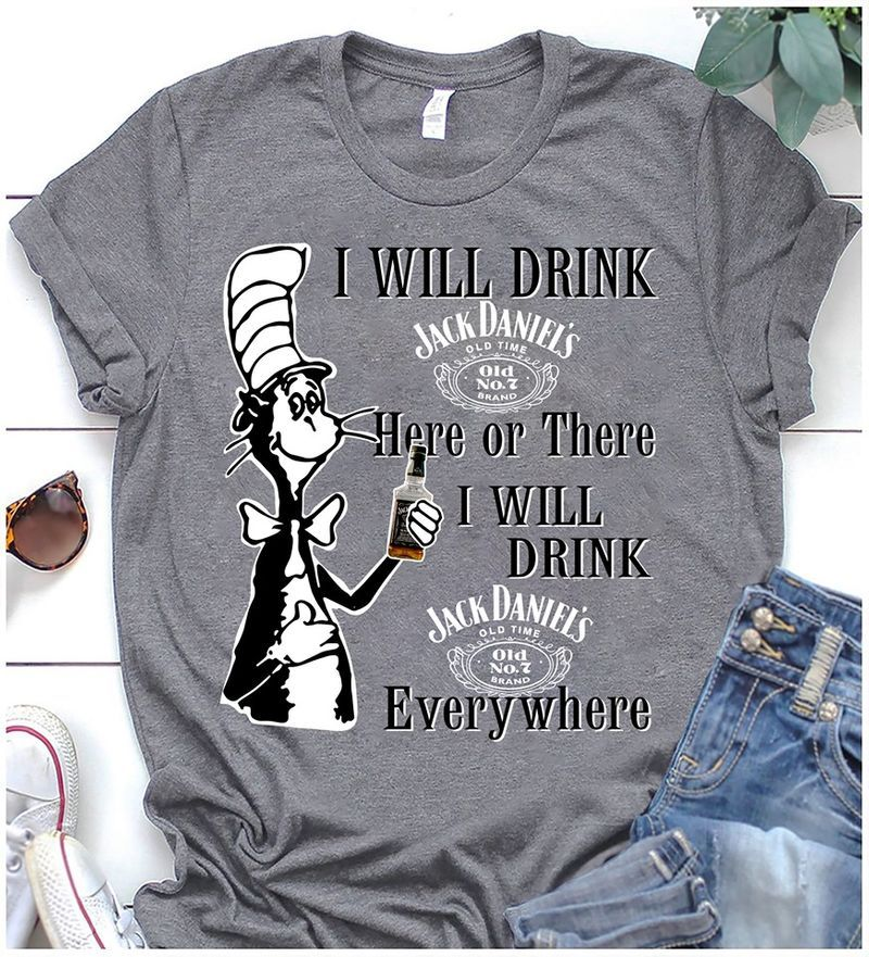 I Will Drink Here Or There I Will Drink Jack Daniels Every Where T-shirt Grey A4