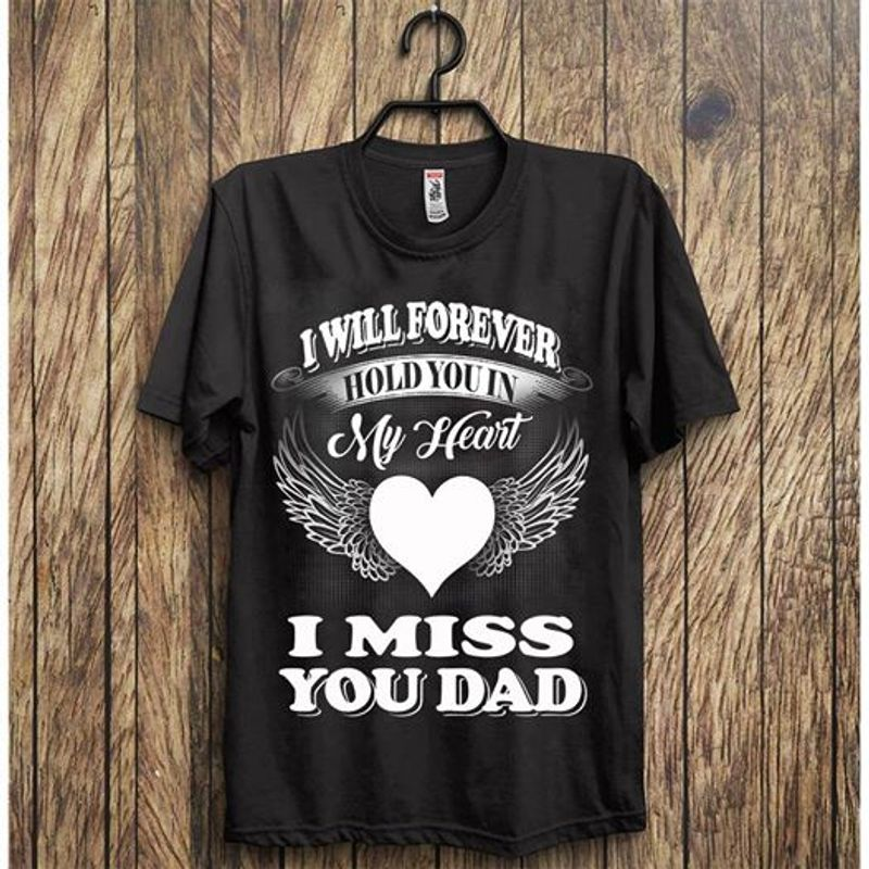 I Will Forever Hold You In My Heart I Miss You Dad T-shirt Black A8