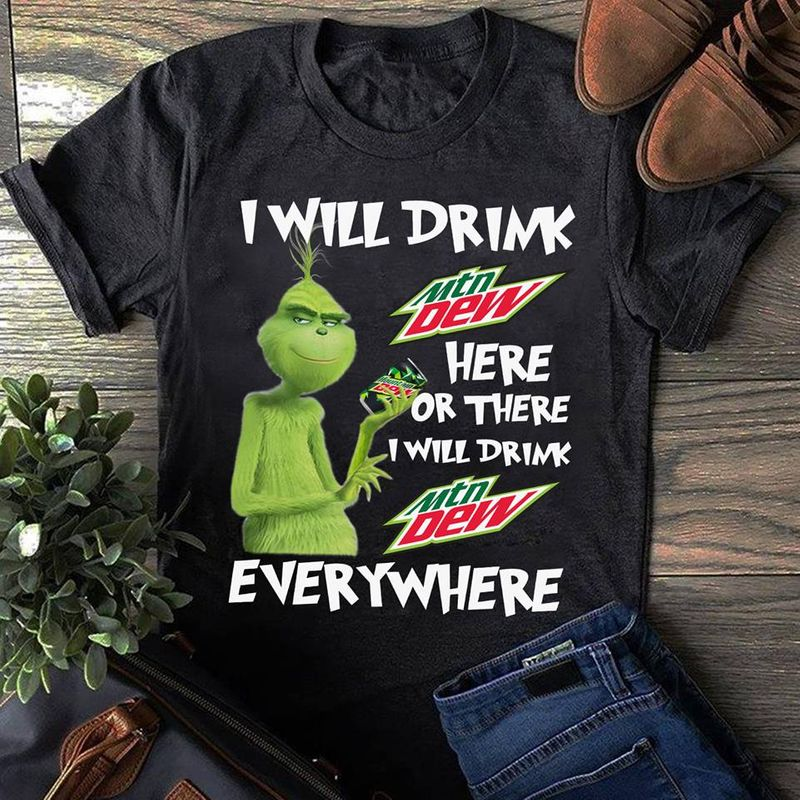 I Will Frink Mtn Dew Here Or There Or There I Will Drink Every Where  T-shirt Black B1